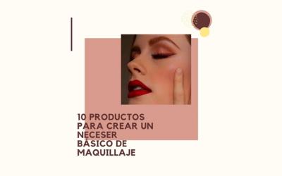 10 productos para crear un neceser básico de Maquillaje